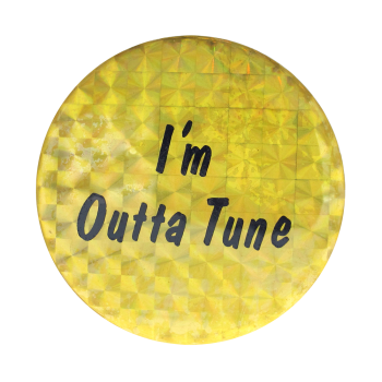 I'm Outta Tune Social Lubricators Button Museum