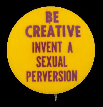 Invent a Sexual Perversion Social Lubricators Button Museum