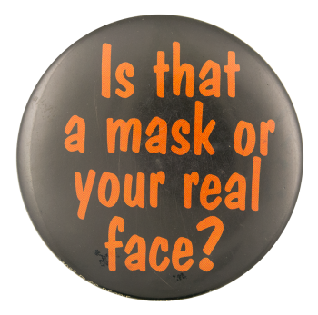 Is That A Mask Social Lubricators Button Museum