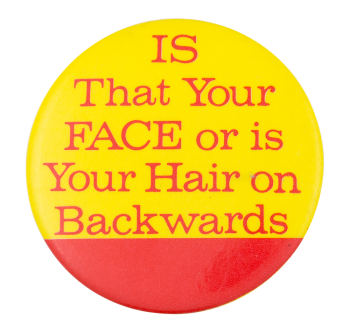 Is That Your Face Yellow Social Lubricators Button Museum