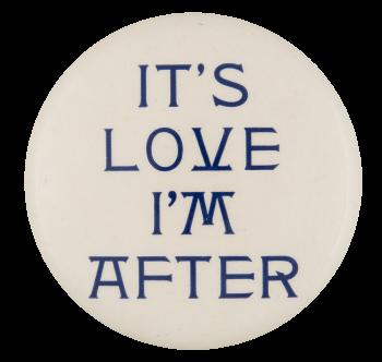 It's Love I'm After Social Lubricators Button Museum