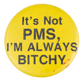 It's Not PMS Social Lubricators  Button Museum