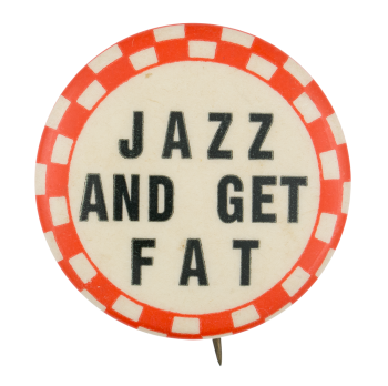 Jazz and Get Fat Ice Breakers Button Museum