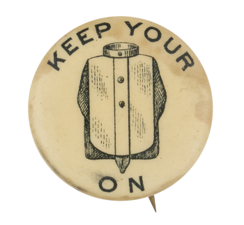 Keep Your Shirt On Advertising Busy Beaver Button Museum