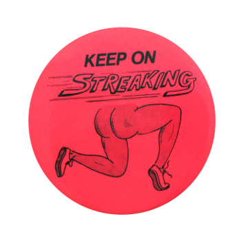 Keep on Streaking Social Lubricators Button Museum