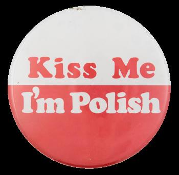 Kiss Me I'm Polish Social Lubricators Button Museum