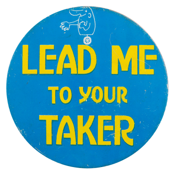Lead Me To Your Taker Blue Social Lubricators Button Museum
