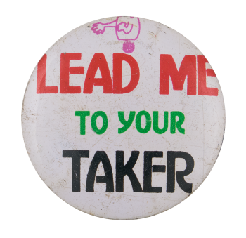 Lead Me To Your Taker Ice Breakers Button Museum