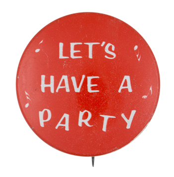 Let's Have a Party Social Lubricators Button Museum