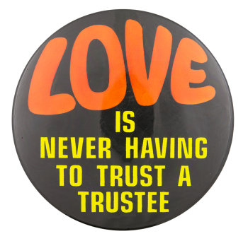 Love is Never Having to Trust a Trustee Ice Breakers Button Museum