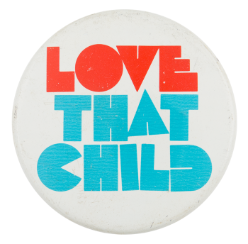 Love That Child Social Lubricators Button Museum