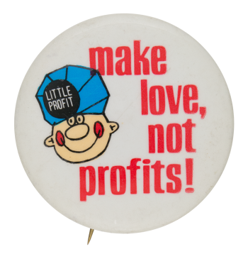 Make Love Not Profits Ice Breakers Button Museum