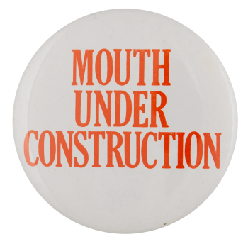 Mouth Under Construction social lubricator busy beaver button museum
