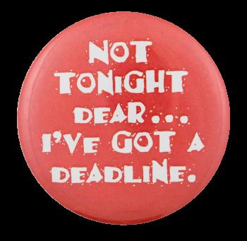 Not Tonight Dear Social Lubricators Button Museum