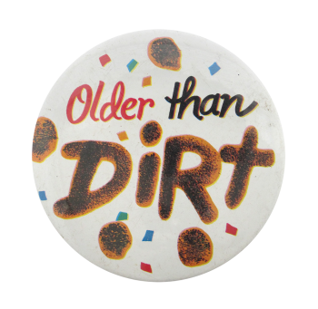 Older Than Dirt White Social Lubricators Button Museum