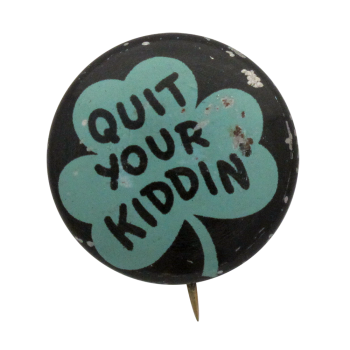 Quit Your Kiddin Ice Breakers Button Museum