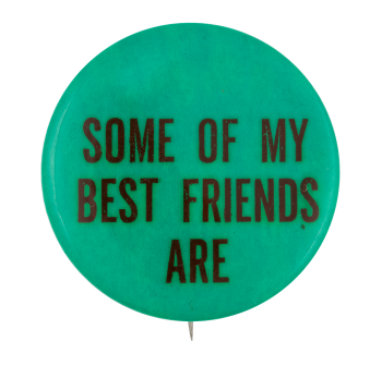 Some of My Best Friends Are Social Lubricator Button Museum