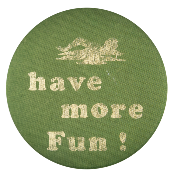 Have More Fun Social Lubricators Button Museum