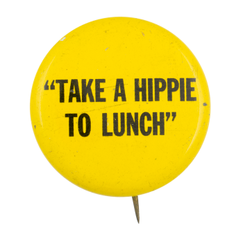 Take a Hippie to Lunch Social Lubricators Button Museum
