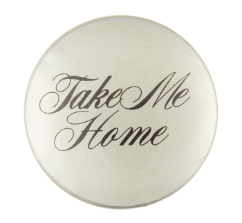 Take Me Home Social Lubricator Button Museum