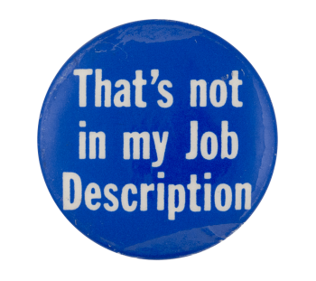 That's Not in My Job Description Social Lubricator Button Museum