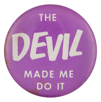 The Devil Made Me Do It Social Lubricator Button Museum