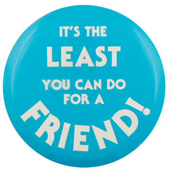 The Least You Can Do For A Friend Ice Breakers Busy Beaver Button Museum