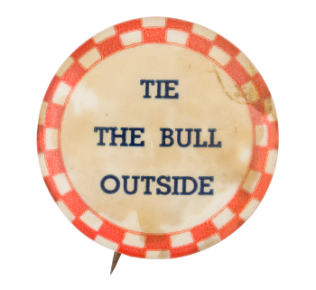 Tie the Bull Outside Red Ice Breakers Button Museum