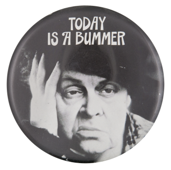 Today Is A Bummer Ice Breakers Button Museum