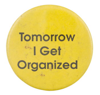 Tomorrow I Get Organized Ice Breakers Button Museum
