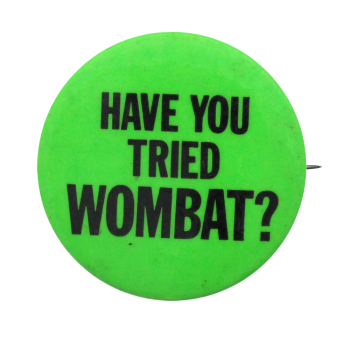 Have You Tried Wombat Ice Breakers button museum