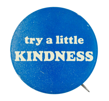 Try a Little Kindness Social Lubricator Button Museum