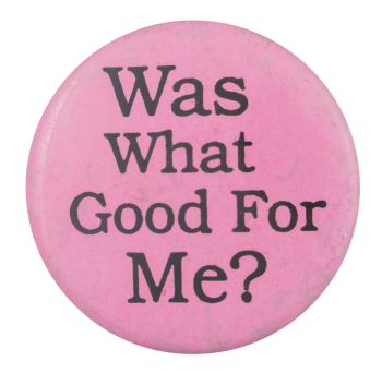 Was What Good For Me Ice Breakers Button Museum