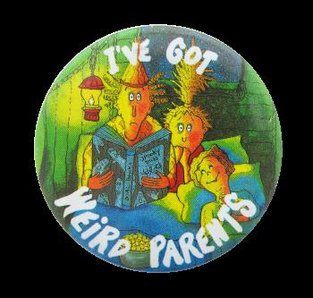 I've Got Weird Parents Entertainment Button Museum