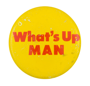 What's Up Man Social Lubricators Button Museum