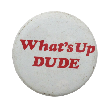 What's Up Dude Ice Breakers Button Museum