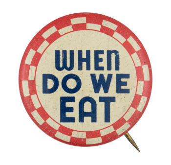 When Do We Eat Checkered Social Lubricators Button Museum