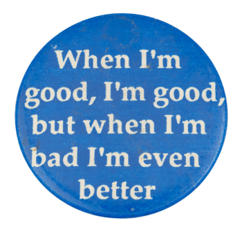 When I'm Bad I'm Even Better Ice Breakers Button Museum