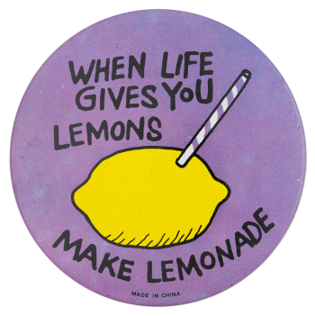 When Life Gives You Lemons Social Lubricator Button Museum