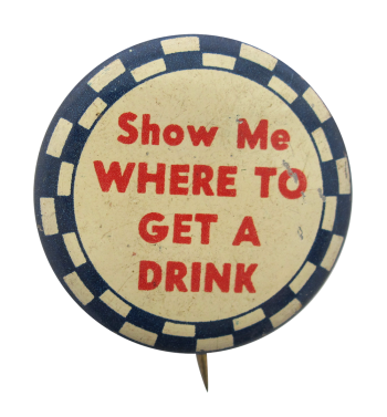 Where To Get A Drink Social Lubricators Button Museum