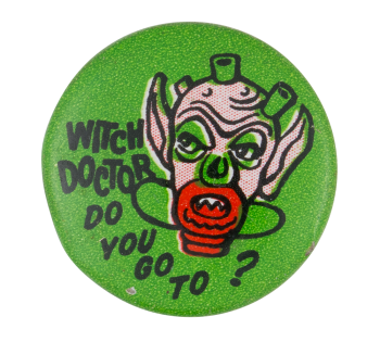 Witch Doctor Do You Go To Ice Breakers Button Museum