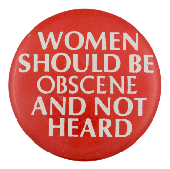 Women Should Be Obscene And Not Heard Social Lubricator Button Museum