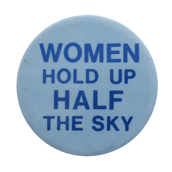 Women Hold Up Half the Sky Ice Breakers Button Museum
