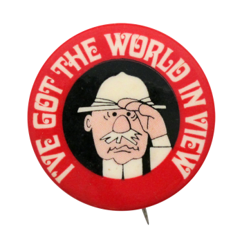 I've Got the World in View Social Lubricators button museum