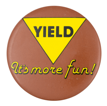 Yield It's More Fun Ice Breakers Button Museum