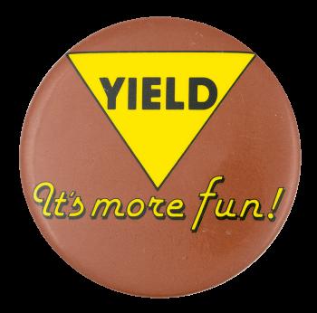 Yield It's More Fun Social Lubricator Button Museum