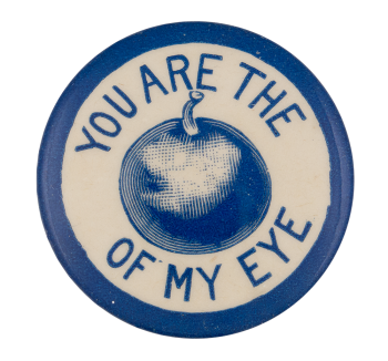 You Are The Apple Of My Eye Ice Breakers Button Museum