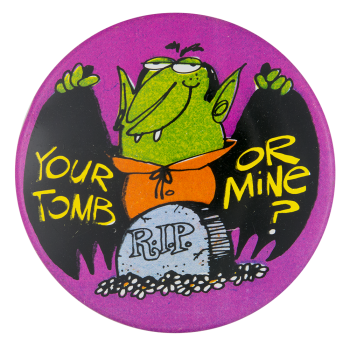 Your Tomb Or Mine Social Lubricators Button Museum