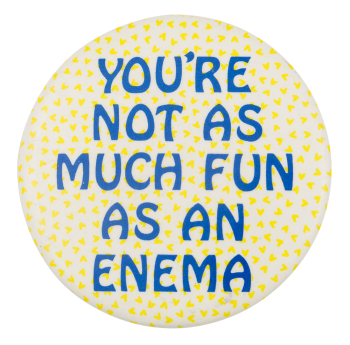 You're Not As Much Fun Social Lubricator Button Museum