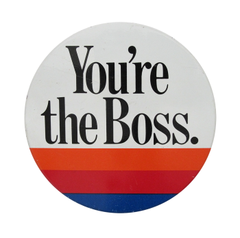 You're The Boss Social Lubricators Button Museum